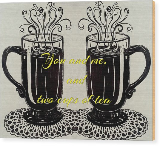 You And Me, And Two Cups Of Tea Wood Print
