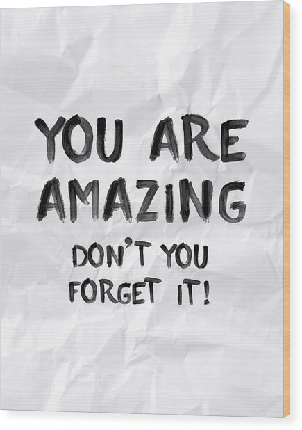 You Are Amazing Wood Print