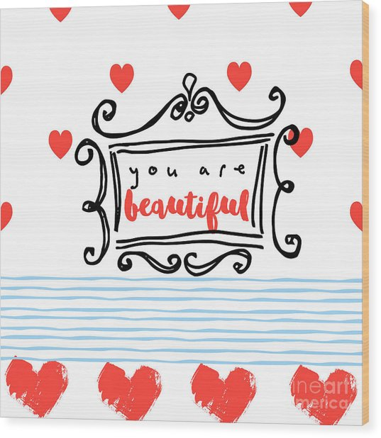 You Are Beautiful Wood Print