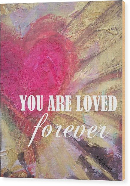 You Are Loved Forever Heart Wood Print