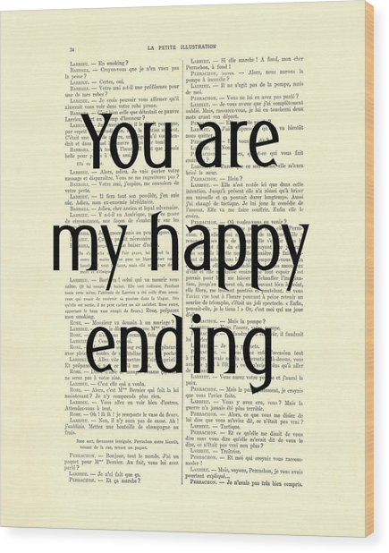 You Are My Happy Ending Wood Print