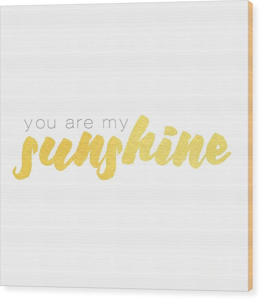 You Are My Sunshine Wood Print