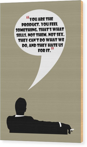 You Are The Product - Mad Men Poster Don Draper Quote Wood Print
