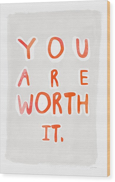 You Are Worth It Wood Print