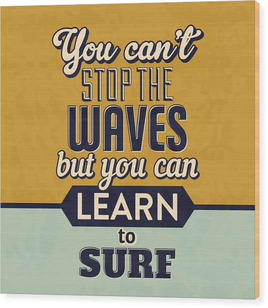 You Can't Stop The Waves Wood Print