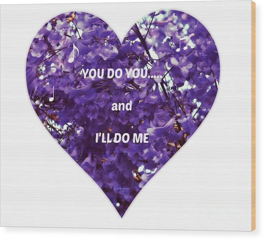You Do You And I'll Do Me Wood Print