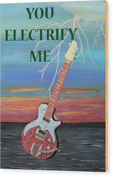 You Electrify Me Wood Print