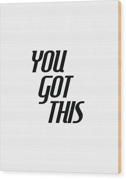 You Got This - Minimalist Motivational Print Wood Print