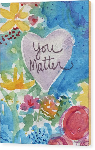 You Matter Heart And Flowers- Art By Linda Woods Wood Print