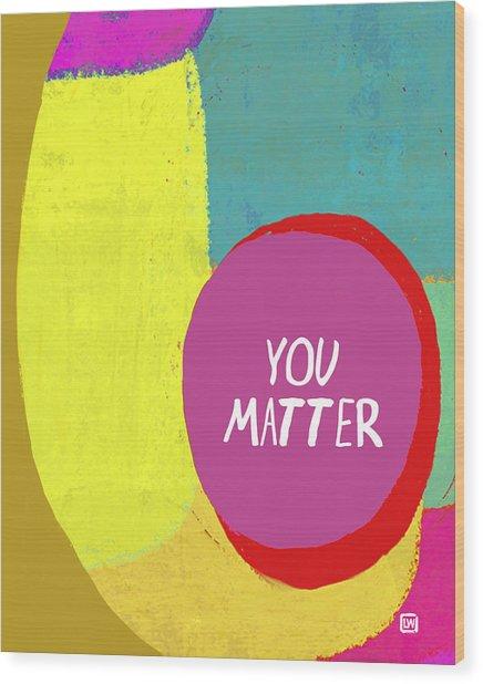 You Matter Wood Print