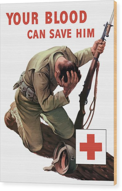 Your Blood Can Save Him - Ww2 Wood Print