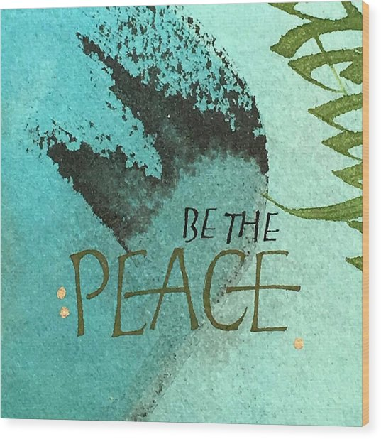 Be The Peace Wood Print