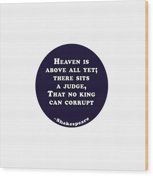 Heaven Is Above All #shakespeare #shakespearequote Wood Print