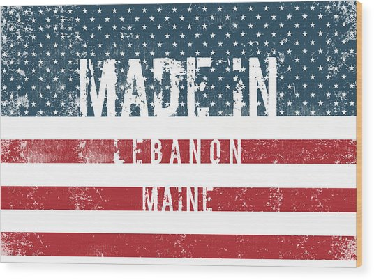 Made In Lebanon, Maine Wood Print