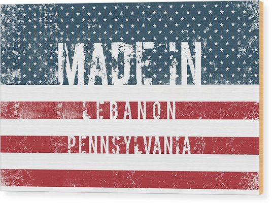 Made In Lebanon, Pennsylvania Wood Print