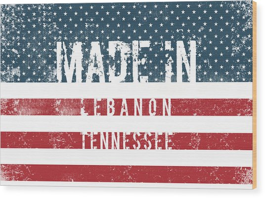 Made In Lebanon, Tennessee Wood Print