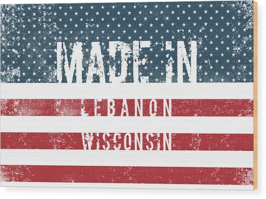 Made In Lebanon, Wisconsin Wood Print