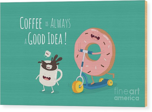 Funny Coffee With Donut On The Kick Wood Print