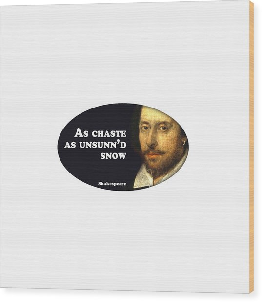 As Chaste As Unsunn'd Snow #shakespeare #shakespearequote Wood Print