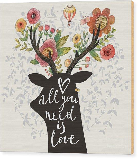 All You Need Is Love. Incredible Deer Wood Print