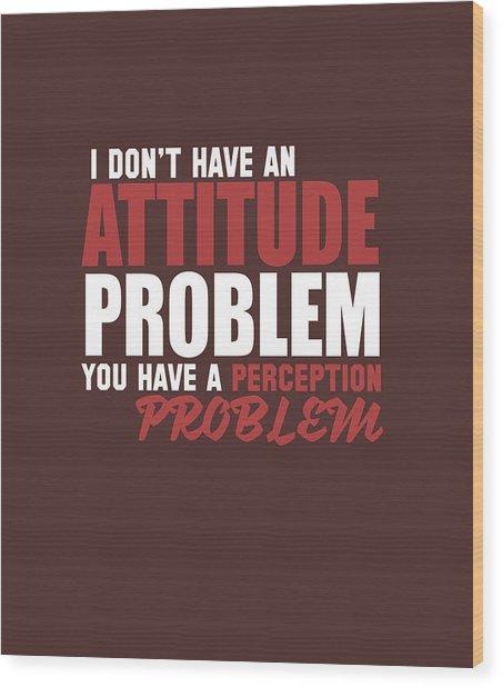 Attitude Problem Wood Print