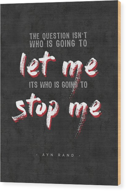Ayn Rand Quotes - The Fountainhead Quotes - Typography - Motivational Poster Wood Print