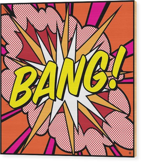Bang Wood Print