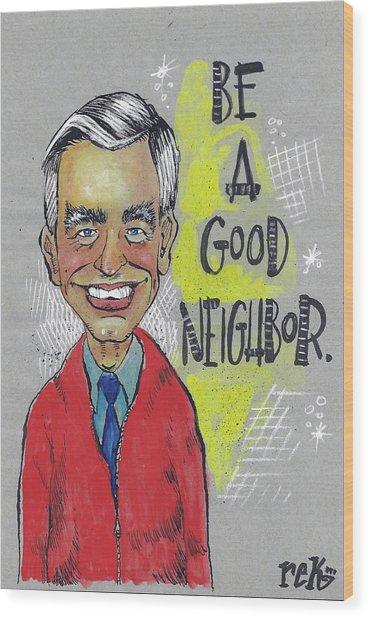 Be A Good Neighbor Wood Print