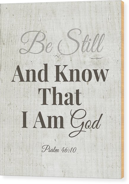 Be Still And Know That I Am God- Art By Linda Woods Wood Print