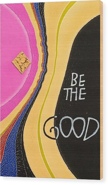 Be The Good Wood Print