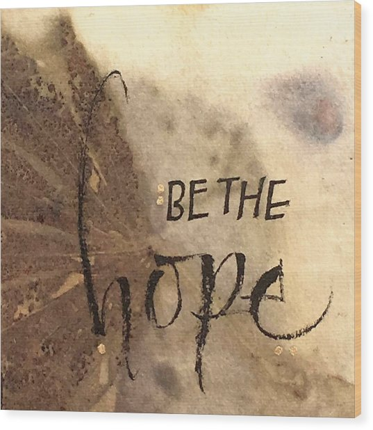 Be The Hope Wood Print