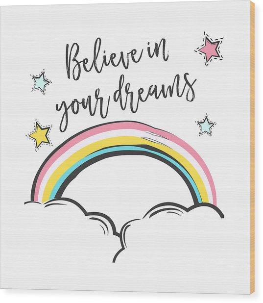 Believe In Your Dreams - Baby Room Nursery Art Poster Print Wood Print