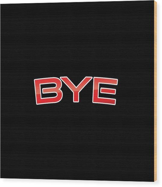 Bye Wood Print