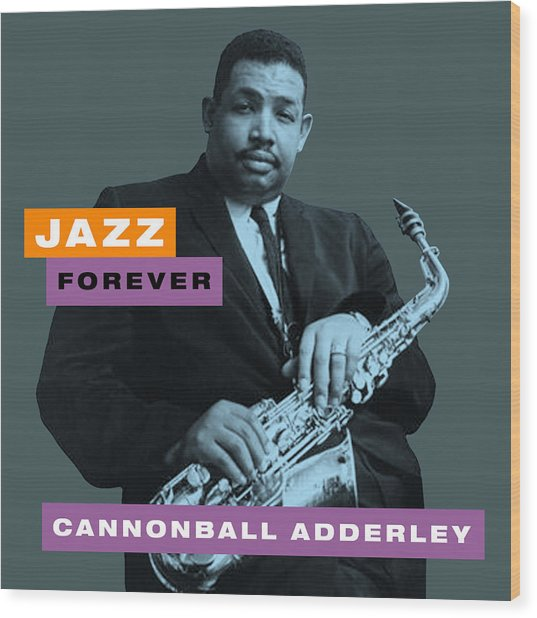 Cannonball Adderley - Jazz Forever Wood Print