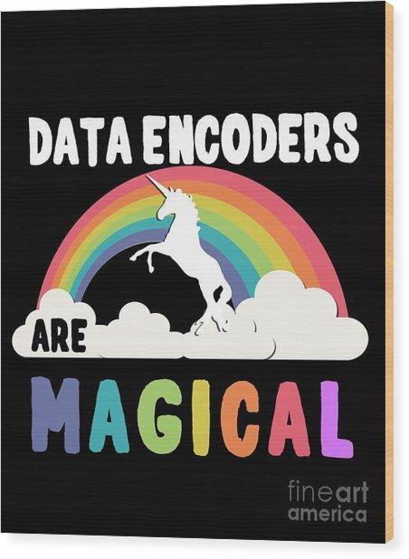 Data Encoders Are Magical Wood Print