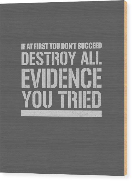 Destroy Evidence Wood Print