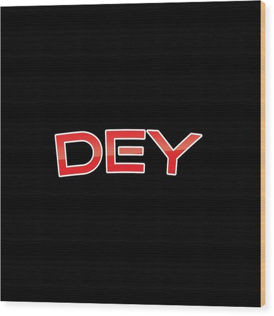 Dey Wood Print