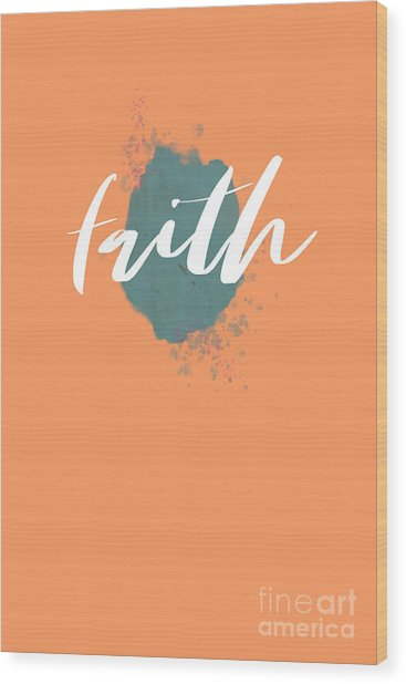 Eclectic Wall Art, Watercolor Splatter, Faith, Teal, And Peach  Wood Print