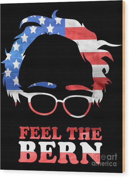 Feel The Bern Patriotic Wood Print