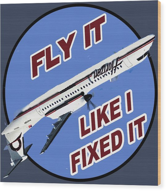Fly It Like I Fixed It Wood Print