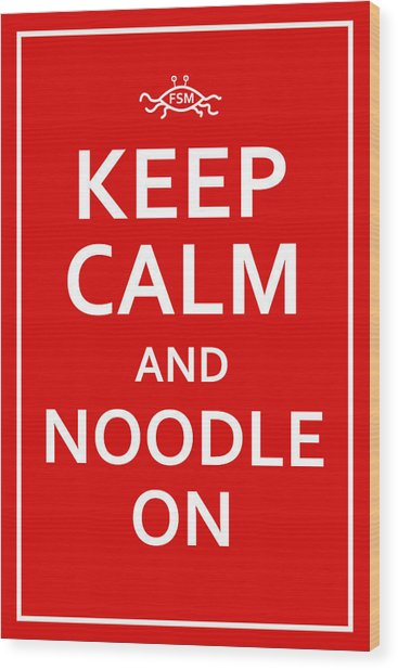 Fsm - Keep Calm And Noodle On Wood Print