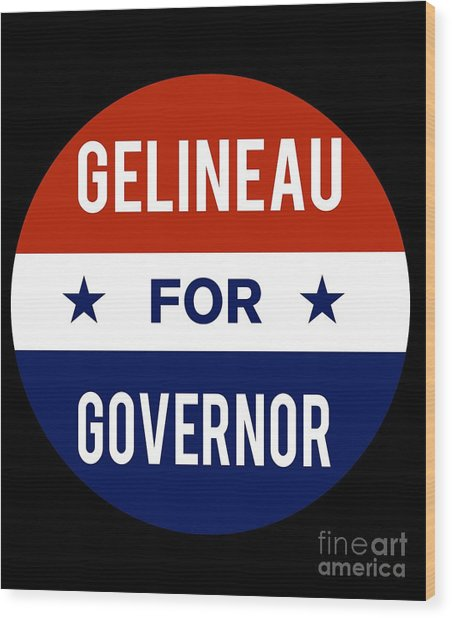 Gelineau For Governor 2018 Wood Print