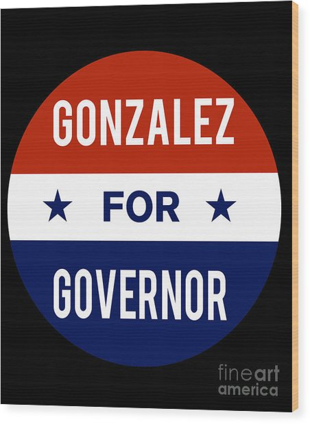 Gonzalez For Governor 2018 Wood Print