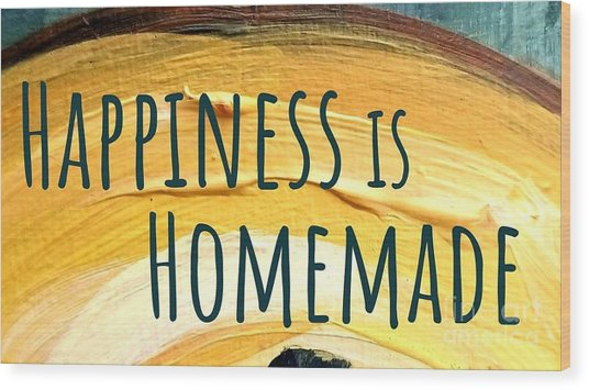 Happiness Is Homemade Wood Print