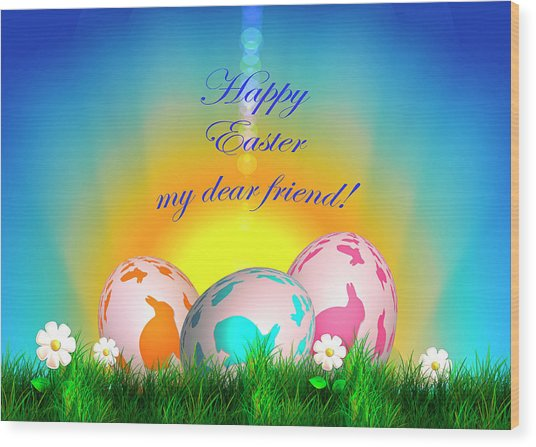 Happy Easter My Dear Friend Wood Print