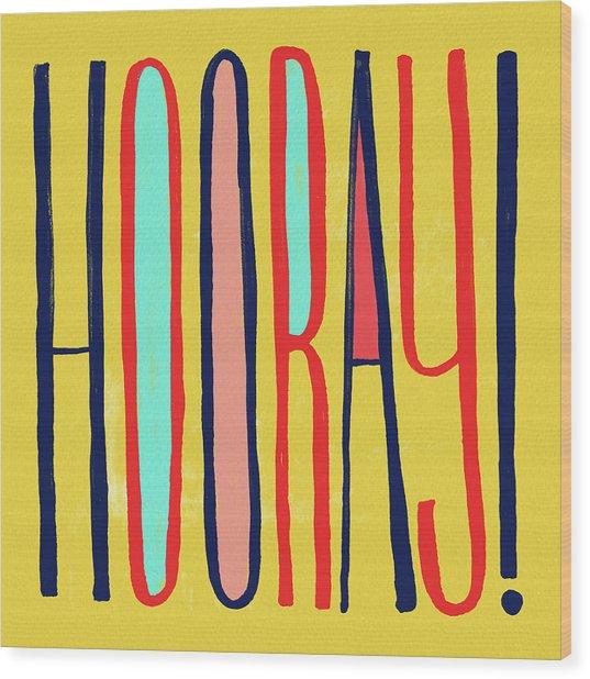 Hooray Wood Print