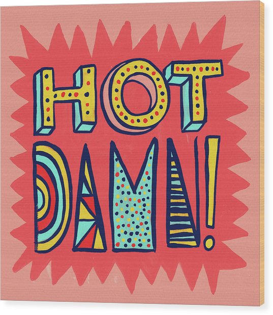 Hot Damn Wood Print