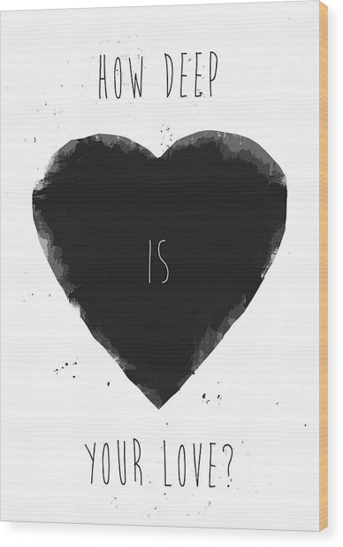 How Deep Is Your Love? Wood Print