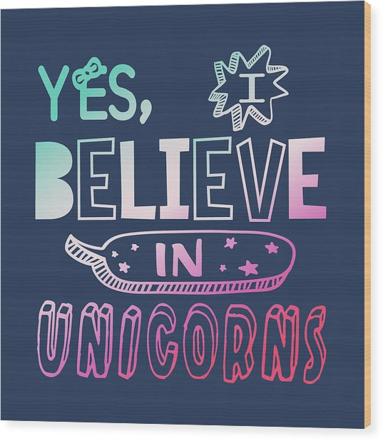 I Believe In Unicorns - Baby Room Nursery Art Poster Print Wood Print
