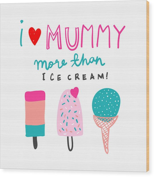 I Love Mummy More Than Ice Cream - Baby Room Nursery Art Poster Print Wood Print